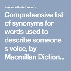 Comprehensive list of synonyms for words used to describe someone s voice, by Macmillan Dictionary and Thesaurus Macmillan Dictionary, Creative Writing Tips, Vocabulary, The Voice, Words, Definitions, Creative Writing Prompts, Vocabulary Words, Horse