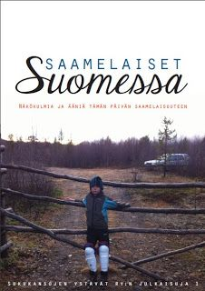 Sukukansojen ystävät ry: Saamelaiset Suomessa: Näkökulmia ja ääniä tämän päivän saamelaisuuteen