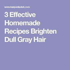 3 Effective Homemade Recipes Brighten Dull Gray Hair                                                                                                                                                                                 More