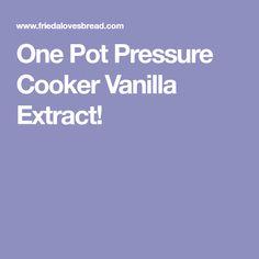 One Pot Pressure Cooker Vanilla Extract!