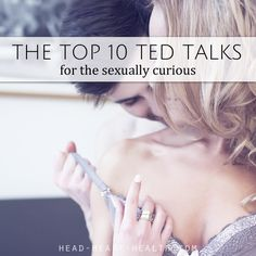 The Top Ten Ted Talks about sexuality, relationships, orgasms, passion, seduction and love.