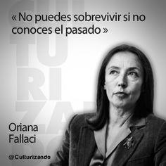 """""""No puedes sobrevivir si no conoces el pasado."""" Oriana Fallaci"""