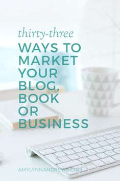 Need some marketing tips? Want more blog traffic? Here are 33 ways to spread the word about your blog, book or business.