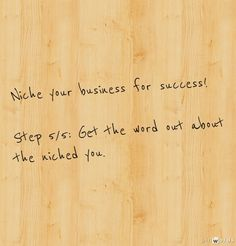 Niche your business for success! Step 5/5: Get the word out about the niched you.