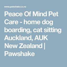 Peace Of Mind Pet Care - home dog boarding, cat sitting Auckland, AUK New Zealand | Pawshake