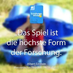 """""""Das Spiel ist die höchste Form der Forschung"""" - Albert Einstein"""