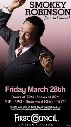 Smokey Robinson Is coming back to First Council Casino. March 28th at 8pm.  VIP - $90 Reserved (GA) - $47.50