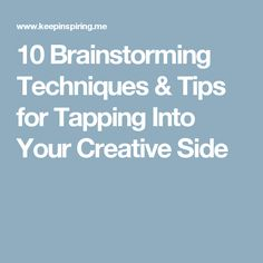 10 Brainstorming Techniques & Tips for Tapping Into Your Creative Side