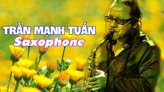 Hòa tấu Saxophone Trần Mạnh Tuấn hay nhất   Nhạc không lời nhẹ nhàng cuố...