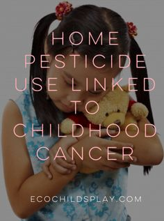 Children exposed to insecticides 43-47 percent more likely to have leukemia or lymphoma For a family living with childhood cancer, I can't imagine the worry and stress. I can't imagine the guilt as a parent if I inadvertently caused my child's cancer through the use of home pesticides. What is it like to life with …