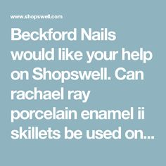 Beckford Nails would like your help on Shopswell. Can rachael ray porcelain enamel ii skillets be used on a glass top stove?