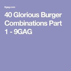40 Glorious Burger Combinations Part 1 - 9GAG