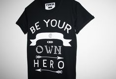 BE YOUR OWN HERO T-Shirt www.youdecidewhoyouare.com