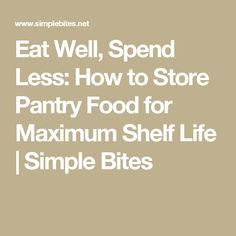 Eat Well, Spend Less: How to Store Pantry Food for Maximum Shelf Life   Simple Bites