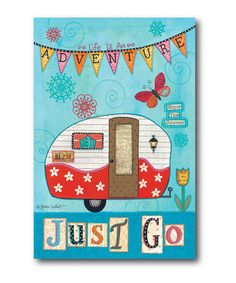 Love this 'Just Go' Wrapped Canvas on #zulily! #zulilyfinds.   Camping sign.  32.99