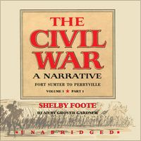 The Civil War: A Narrative, Volume I, Fort Sumter to Perryville (Unabridged) by Shelby Foote, Ken Burns (introduction)