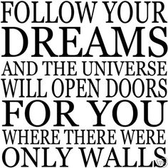 Words and Quotes for Walls----These beautiful, unique and inspirational vinyl wall quotes, sayings and words will bring a whole new dimension. Life Quotes Love, Dream Quotes, Quotes To Live By, The Words, Daily Word, Dream Wall, Just Dream, Dream Big, You Are Amazing