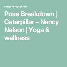 Pose Breakdown | Caterpillar – Nancy Nelson | Yoga & wellness