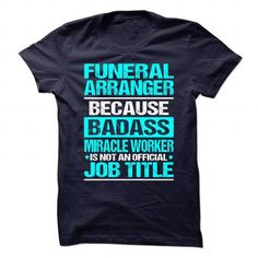 Awesome Shirt for FUNERAL ARRANGER T Shirts, Hoodies, Sweatshirts. BUY NOW ==►…