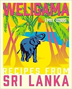 Published in November 2017, Weligama: Recipes from Sri Lanka by Emily Dobbs