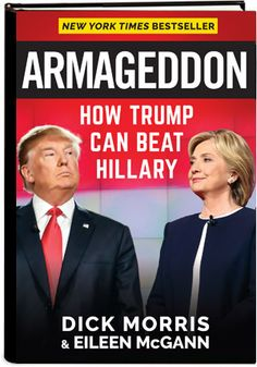 Armageddon: How Trump Can Beat Hillary -- Hillary has the edge over Trump in money and big media. But Trump can stop her, Dick Morris argues. Morris advised Hillary Clinton for 20 years. He knows her darkest secrets. He reveals them in his new book Armageddon. Armageddon gives Donald Trump a bold plan to exploit her weaknesses and beat her once and for all.