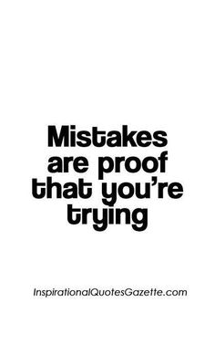 Inspirational Quote: Mistakes are proof that youre trying Inspirational Quotes Gazette Work Quotes, Quotes For Kids, Great Quotes, Quotes To Live By, Me Quotes, Motivational Quotes, Funny Quotes, Faith Quotes, Inspirational Quotes About Work