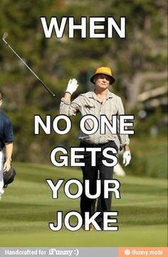 When no one gets your Golf Joke... #humor on the course | re-pinned by http://www.countryclubsinflorida.com