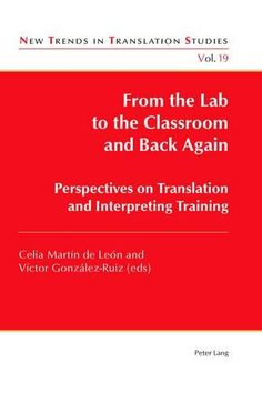 From the lab to the classroom and back again : perspectives on translation and interpreting training / Celia Martín de León, Víctor González-Ruiz (eds)