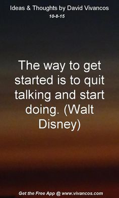 The way to get started is to quit talking and start doing. (Walt Disney) [October 8th 2015] https://www.youtube.com/watch?v=-oYMLfXFDAk