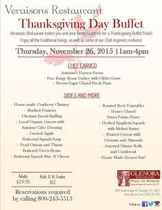 Glenora Wine Cellars Thursday, November 26th, 2015 from 11am-4pm  Adults $29.95,  $12 for children 12 and under - plus tax and gratuity,  Reservations Requested by calling 800-243-5513   Veraisons Restaurant invites you and your family to join us for a Thanksgiving Buffet Feast!  Enjoy all the traditional fixings, as well as some of our Chef inspired creations!