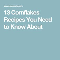 13 Cornflakes Recipes You Need to Know About