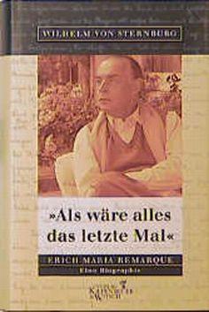 Wilhelm von Sternburg: 'Als wäre alles das letzte Mal'. Erich Maria Remarque 1998 LB 5