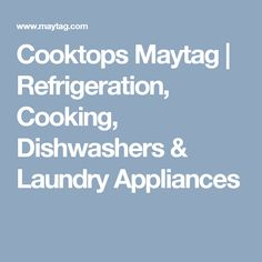 Cooktops Maytag | Refrigeration, Cooking, Dishwashers & Laundry Appliances