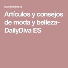 Artículos y consejos de moda y belleza- DailyDiva ES