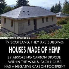 In Scotland, they are building houses made of hemp. By absorbing carbon dioxide within the walls, each house has a negative carbon footprint.