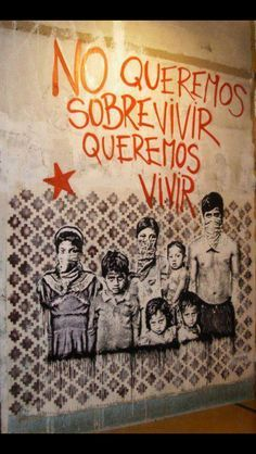 No queremos sobrevivir queremos vivir - street art - We don't want to survive, we want to live - you probably noticed the symbolism Protest Kunst, Protest Art, Arte Latina, Protest Posters, Bansky, Political Art, Art Mural, Street Art Graffiti, Chicano