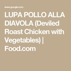 LUPA POLLO ALLA DIAVOLA (Deviled Roast Chicken with Vegetables) | Food.com