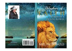 "Book Cover Design for ""Metaphors of Faith, Words of a Praying Woman"" written by Mrs. Patsy Bazile, designed by Moksha Media of Dallas - Daymond E. Best Book Cover Design, Best Book Covers, Good Books, Dallas, Pray, Faith, Christian, Woman, Women"