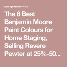 The 8 Best Benjamin Moore Paint Colours for Home Staging, Selling Revere Pewter at 25%-50% great for dark rooms