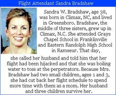 Sandra W. Bradshaw- 38, was on the flight crews of United flight# 93. She was a wife and mother to two kids (3 and 1), who had cut back on her hours so she could spend more time with her young children. She called her husband and told him that she was boiling water to throw at the attackers. #Project2996