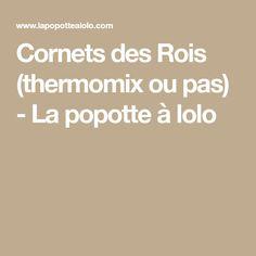 Cornets des Rois (thermomix ou pas) - La popotte à lolo