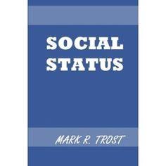 Social Status (Paperback)  http://www.amazon.com/dp/1475144792/?tag=goandtalk-20  1475144792