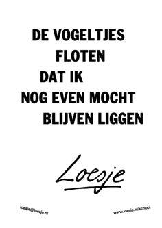 loesje.nl | De vogeltjes floren dat ik nog even mocht blijven liggen. Loesje.