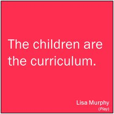 I like this idea...the children and the educators together create the learning