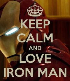 KEEP CALM AND LOVE IRON MAN - KEEP CALM AND CARRY ON Image Generator - brought to you by the Ministry of Information