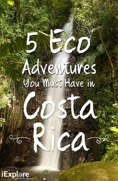 5 Eco Adventures you must have in Costa Rica. Costa Rica travel tips