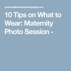 10 Tips on What to Wear: Maternity Photo Session - Maternity Session, Maternity Pictures, Pregnancy Photos, Maternity Photography, Baby Pictures, Photography Tips, Baby Time, Photo Sessions, What To Wear