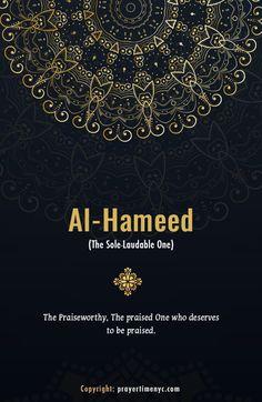 Beautiful 99 names of Allah, Al-Hameed (الحميد) - The Praised One. #allah #asmaulhusna #islam #islamicquotes