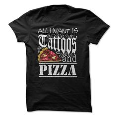 (Top Tshirt Deals) All I Want is Tattoos and Pizza [Top Tshirt Facebook] Hoodies, Tee Shirts