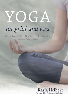 Yoga for Grief and Loss: Poses, Meditation, Devotion, Self-Reflection, Selfless… Mat Yoga, Bikram Yoga, Ashtanga Yoga, Yoga Routine, Yoga Flow, Yoga Meditation, Vipassana Meditation, Yoga Video, Yoga Books